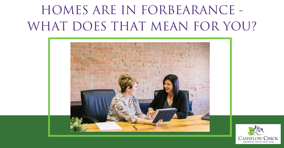 Homes are in Forbearance - What Does that mean for you?